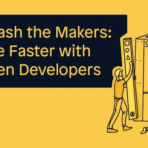 Low-code in 30: Unleash the Makers! Move Faster with Citizen Developers