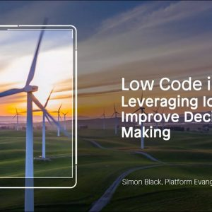 Low-Code in 30 Webinar: Leveraging IoT to Improve Decision Making