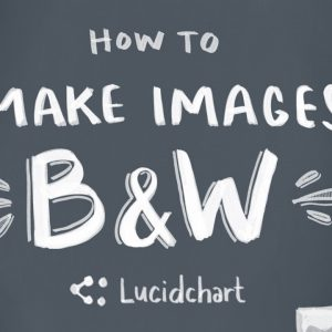 Lucidchart Tutorial: How to Make Images Black & White