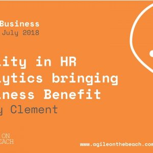 Agility in HR Analytics bringing business benefit,  Nicky Clement, Agile on the Beach 2018