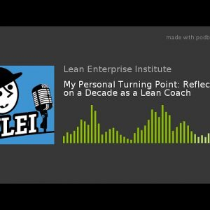 My Personal Turning Point: Reflecting on a Decade as a Lean Coach