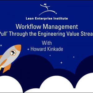 Workflow Management, 'Pull' Through the Engineering Value Stream with Howard Kinkade