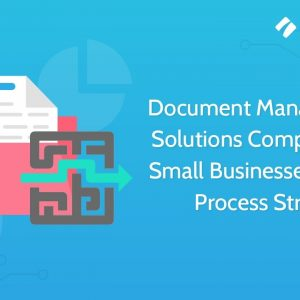 Document Management Solutions Comparison | Small Businesses DMS | Process Street