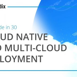 Low-Code in 30 Webinar: Cloud Native Applications and Multi-Cloud Deployment