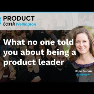 ProductTank Wellington - What No One Told You About Being a Product Leader