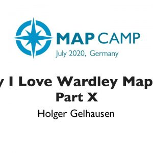 The Power of Mapping - Why I Love Wardley Mapping Part X - Wardley Maps BarCamp 2020
