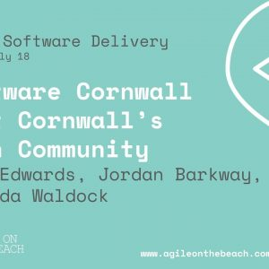 Software Cornwall - Meet Cornwall's Tech Community - Agile on the Beach 2018