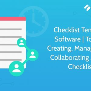 Checklist Template Software | Tool for Creating, Managing and Collaborating around Checklists