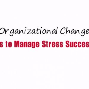 Organizational Change - 10 Tips to Manage Stress