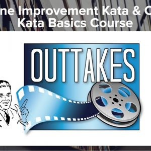 Outtakes from the Online Toyota Kata Basics Course