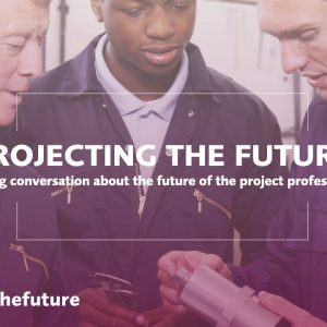 Projecting the future - How can the project profession thrive when faced with global challenges?