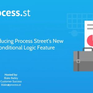 Process Street Webinar - Conditional Logic - Feb 2018