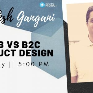 Product Tank Delhi - B2B vs B2C Product Design - Kamaksh Gangani
