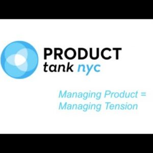 ProductTank NYC: Managing Product = Managing Tension