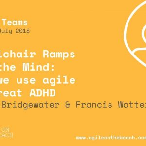Wheelchair ramps for the mind: how we use Agile to treat ADHD - Agile on the Beach 2018