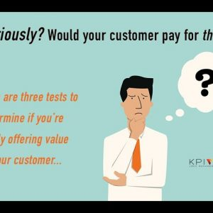 Three tests to determine if you're really offering value to your customer.