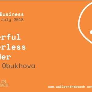 Powerful Powerless Leader -  Anna Obukhova, Agile on the Beach Conference 2018