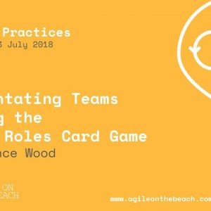 Orientating Teams Using the Real Roles Card Game - Laurence Wood - Agile on the Beach 2018