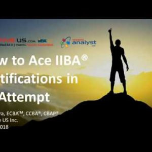 2018-04-18 Modern Analyst Webinar - How to Ace the IIBA Certifications in the Very First Attempt