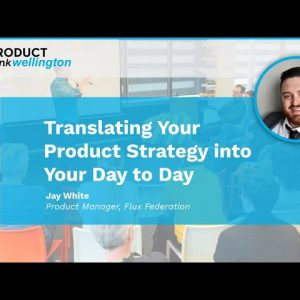 ProductTank Wellington - Translating Your Product Strategy into Your Day to Day