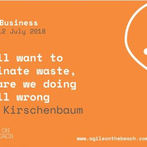 Eliminate waste..are we doing it all wrong? Ilan Kirschenbaum, Agile on the Beach 2018