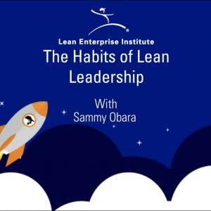 The Habits of Lean Leadership with Sammy Obara