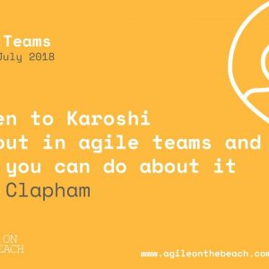 Kaizen To Karōshi – Burnout in agile teams...  John Clapham - Agile on the Beach 2018
