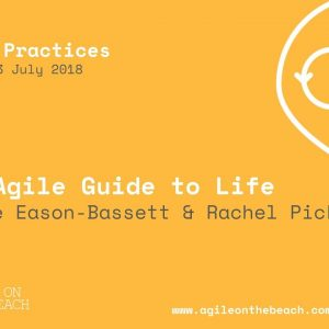 The Agile Guide to Life, Claire Eason-Bassett and Rachel Picken, Agile on the Beach 2018
