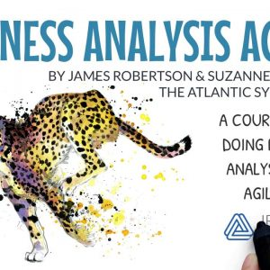 Business Analysis Agility - James Robertson, Atlantic Systems Guild | IRM UK