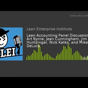 Lean Accounting Panel Discussion with Art Byrne, Jean Cunningham, Jim Huntzinger, Nick Katko, and Mi
