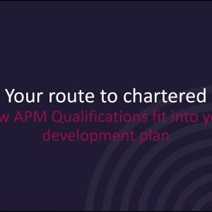 Your route to chartered - how APM Qualifications fit into your development plan