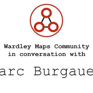Wardley Maps Community in Conversation with Marc Burgauer