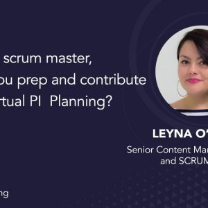 As Scrum Master, how did you prep and contribute to virtual PI planning?