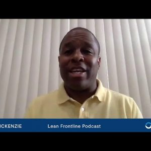 Lean Frontline Podcast Highlights: Ray McKenzie on a Creating a Continuous Improvement Culture