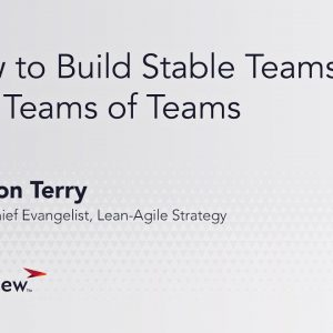 How to Build Stable Agile Teams and Teams of Teams