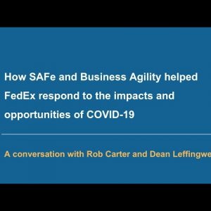How SAFe and Business Agility helped FedEx respond to the impacts and opportunities of COVID-19
