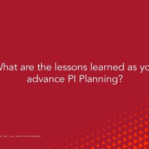 Question: What are Lessons Learned as you advance PI Planning?