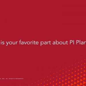 Question: What is your favorite part of PI Planning?