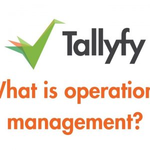 Tallyfy - Introduction to Operations Management