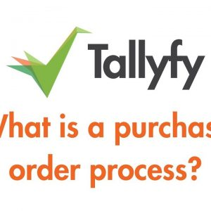 Tallyfy - Purchase Order Processes