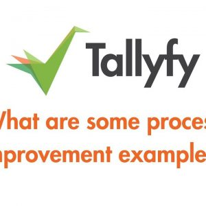 Tallyfy - What are examples of process improvement?