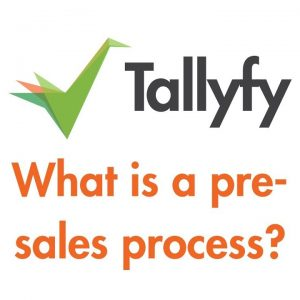 Tallyfy - What is a Pre-Sales Process?