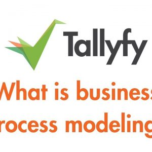 Tallyfy - What is Business Process Modeling?