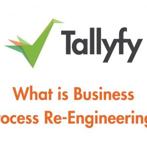 Tallyfy - What is Business Process Re-Engineering?