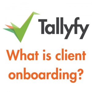 Tallyfy - What is Client Onboarding?