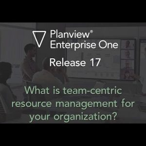 Team-centric Resource Management in Planview Enterprise One release 17