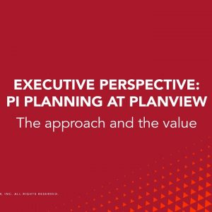 The Executive's Perspective: PI Planning at Planview