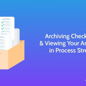 Archiving Checklists & Viewing Your Archives in Process Street