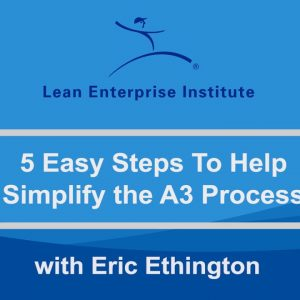 5 Easy Steps to Help Simplify the A3 Process