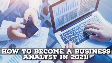 How To Become A Business Analyst In 2021!